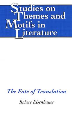 The Fate of Translation - Studies on Themes and Motifs in Literature 82 (Hardback)