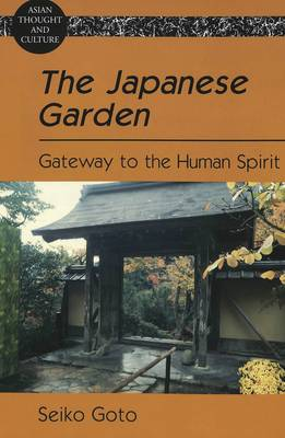 The Japanese Garden: Gateway to the Human Spirit - Asian Thought and Culture 56 (Paperback)