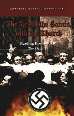 The Devil, the Saints, and the Church: Reading Hochhuth's The Deputy (Hardback)