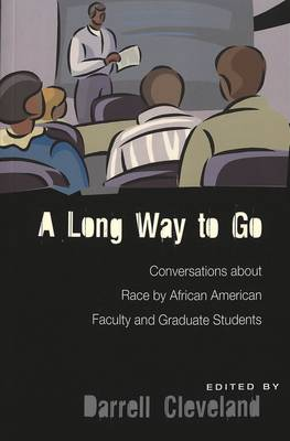 A Long Way to Go: Conversations About Race by African American Faculty and Graduate Students - Higher Ed 14 (Paperback)