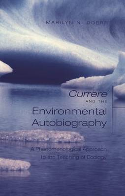 Currere and the Environmental Autobiography: A Phenomenological Approach to the Teaching of Ecology - Complicated Conversation: A Book Series of Curriculum Studies 4 (Paperback)