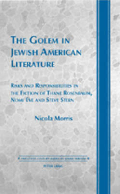 The Golem in Jewish American Literature: Risks and Responsibilities in the Fiction of Thane Rosenbaum, Nomi Eve and Steve Stern - Twentieth-century American Jewish Writers 12 (Hardback)