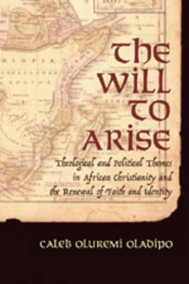 The Will to Arise: Theological and Political Themes in African Christianity and the Renewal of Faith and Identity (Paperback)
