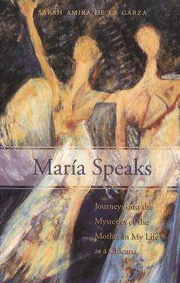 Maria Speaks: Journeys into the Mysteries of the Mother in My Life as a Chicana - Critical Intercultural Communication Studies 5 (Paperback)