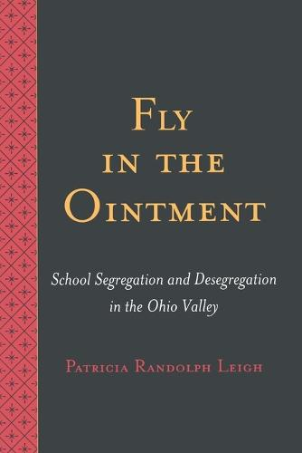 Fly in the Ointment: School Segregation and Desegregation in the Ohio Valley (Paperback)