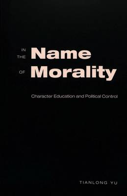 In the Name of Morality: Character Education and Political Control - Adolescent Cultures, School & Society 26 (Paperback)