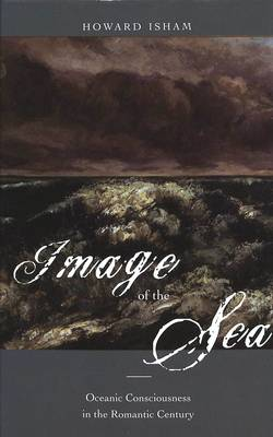 Image of the Sea: Oceanic Consciousness in the Romantic Century (Hardback)