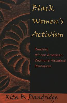 Black Women's Activism: Reading African American Women's Historical Romances - African-American Literature and Culture Expanding and Exploding the Boundaries (Paperback)
