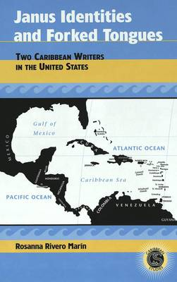 Janus Identities and Forked Tongues: Two Caribbean Writers in the United States - Caribbean Studies 12 (Hardback)
