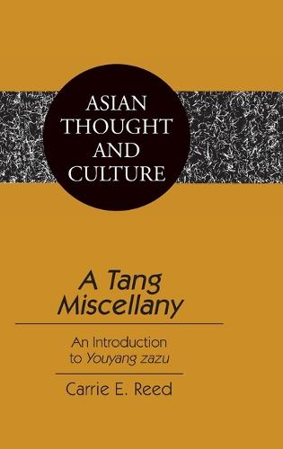 A Tang Miscellany: An Introduction to Youyang Zazu - Asian Thought and Culture 57 (Hardback)