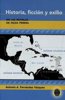Historia, Ficcion y Exilio en las Novelas de Hilda Perera - Caribbean Studies 13 (Hardback)