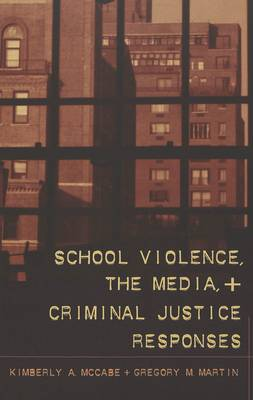 School Violence, the Media, and Criminal Justice Responses - Studies in Crime and Punishment 16 (Paperback)