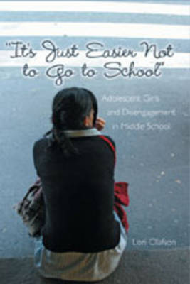 It's Just Easier Not to Go to School: Adolescent Girls and Disengagement in Middle School - Adolescent Cultures, School & Society 28 (Paperback)