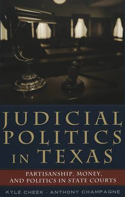 Judicial Politics in Texas: Partisanship, Money, and Politics in State Courts - Teaching Texts in Law and Politics v. 36 (Paperback)