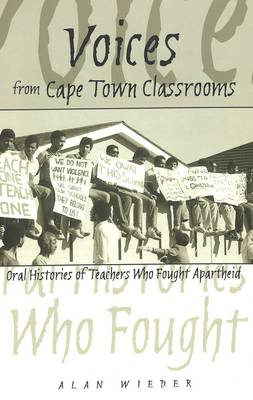 Voices from Cape Town Classrooms: Oral Histories of Teachers Who Fought Apartheid - History of Schools and Schooling 39 (Paperback)
