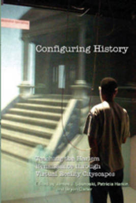 Configuring History: Teaching the Harlem Renaissance Through Virtual Reality Cityscapes - Digital Formations 18 (Paperback)