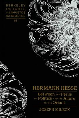 Hermann Hesse: Between the Perils of Politics and the Allure of the Orient - Berkeley Insights in Linguistics and Semiotics 55 (Hardback)