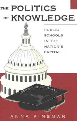 The Politics of Knowledge: Public Schools in the Nation's Capital - Counterpoints 251 (Paperback)