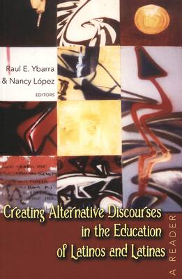 Creating Alternative Discourses in the Education of Latinos and Latinas: A Reader - Counterpoints 253 (Paperback)