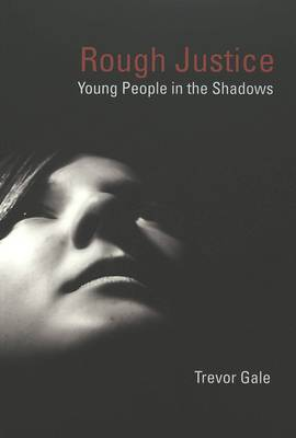 Rough Justice: Young People in the Shadows - Adolescent Cultures, School & Society 32 (Paperback)