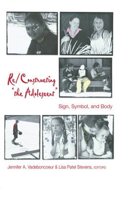 "Re/Constructing ""the Adolescent"": Sign, Symbol, and Body - Adolescent Cultures, School & Society 33 (Paperback)"