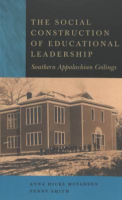 The Social Construction of Educational Leadership: Southern Appalachian Ceilings - Counterpoints 255 (Paperback)