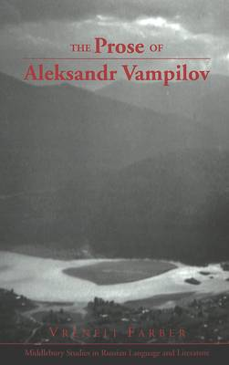 The Prose of Aleksandr Vampilov - Middlebury Studies in Russian Language and Literature 29 (Hardback)