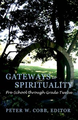 Gateways to Spirituality: Pre-school Through Grade Twelve - Studies in Education and Spirituality 7 (Paperback)