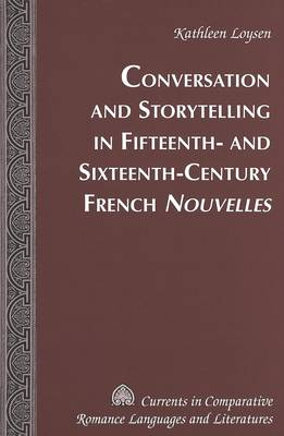 Conversations and Storytelling in 15th-16th-century French Nouvelles - Currents in Comparative Romance Languages & Literatures 129 (Hardback)