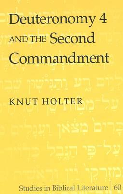 Deuteronomy 4 and the Second Commandment - Studies in Biblical Literature 60 (Hardback)