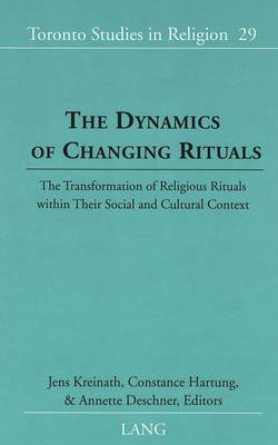 The Dynamics of Changing Rituals: The Transformation of Religious Rituals Within Their Social and Cultural Context - Toronto Studies in Religion 29 (Hardback)