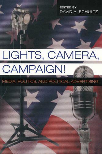 Lights, Camera, Campaign!: v. 11: Media, Politics,and Political Advertising - Popular Politics and Governance in America 11 (Paperback)
