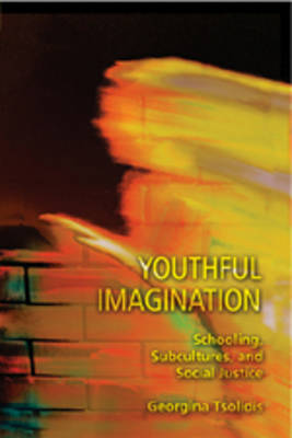 Youthful Imagination: Schooling, Subcultures, and Social Justice - Adolescent Cultures, School & Society 34 (Paperback)