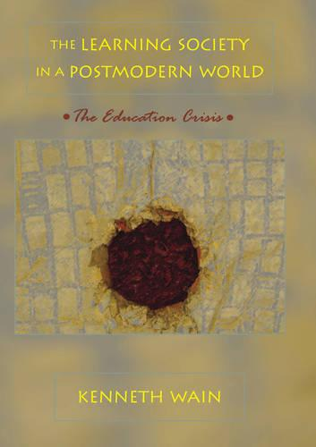 The Learning Society in a Postmodern World: The Education Crisis - Counterpoints 260 (Paperback)