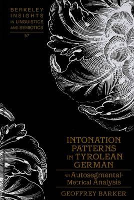 Intonation Patterns in Tyrolean German: An Autosegmental-metrical Analysis - Berkeley Insights in Linguistics and Semiotics 57 (Hardback)