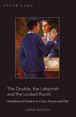 The Double, the Labyrinth and the Locked Room: Metaphors of Paradox in Crime Fiction and Film (Paperback)
