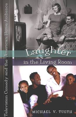 Laughter in the Living Room: Television Comedy and the American Home Audience - Popular Culture and Everyday Life v. 8 (Paperback)