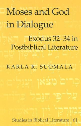 Moses and God in Dialogue: Exodus 32-34 in Postbiblical Literature - Studies in Biblical Literature 61 (Hardback)