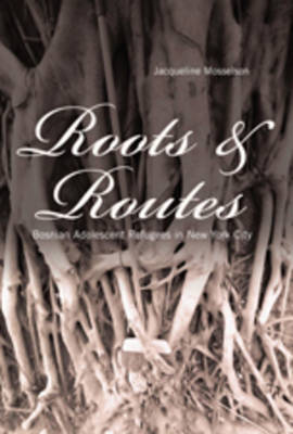 Roots and Routes: Bosnian Adolescent Refugees in New York City - Intersections in Communications and Culture Global Approaches and Transdisciplinary Perspectives 10 (Paperback)