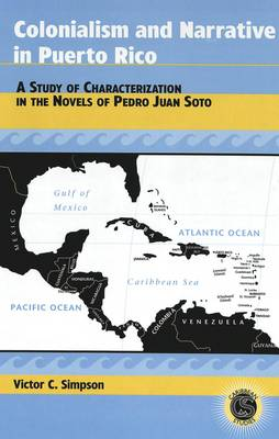 Colonialism and Narrative in Puerto Rico: A Study of Characterization in the Novels of Pedro Juan Soto - Caribbean Studies 14 (Hardback)