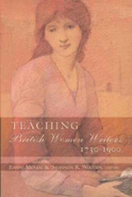 Teaching British Women Writers 1750-1900 (Paperback)