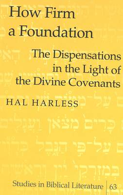 How Firm a Foundation: The Dispensations in the Light of the Divine Covenants - Studies in Biblical Literature v. 63 (Hardback)