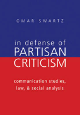 In Defense of Partisan Criticism: Communication Studies, Law, and Social Analysis - Frontiers in Political Communication 7 (Paperback)