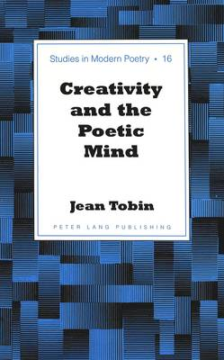 Creativity and the Poetic Mind - Studies in Modern Poetry 16 (Hardback)