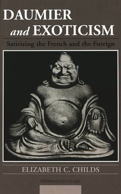 Daumier and Exoticism: Satirizing the French and the Foreign - Hermeneutics of Art 11 (Hardback)