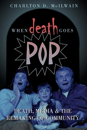 When Death Goes Pop: Death, Media and the Remaking of Community (Paperback)