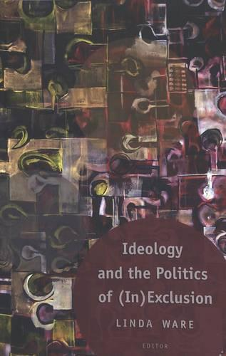 Ideology and the Politics of (In)Exclusion - Counterpoints 270 (Paperback)