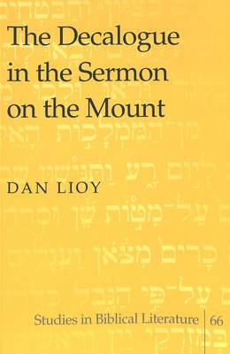 The Decalogue in the Sermon on the Mount - Studies in Biblical Literature 66 (Paperback)