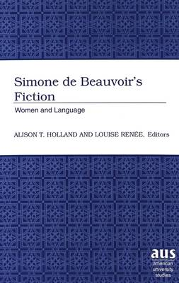 Simone De Beauvoir's Fiction: Women and Language - American University Studies Series 27: Feminist Studies 10 (Hardback)