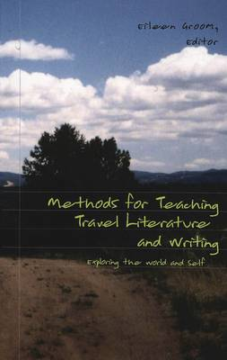 Methods for Teaching Travel Literature and Writing: Exploring the World and Self - Travel Writing Across the Disciplines: Theory and Pedagogy 8 (Paperback)